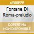 FONTANE DI ROMA-PRELUDIO