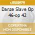 DANZE SLAVE OP 46-OP 42