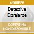 DETECTIVE EXTRALARGE