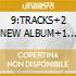 9:TRACKS+2 NEW ALBUM+1 trac.4 video