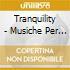 TRANQUILITY - MUSICHE PER LA TRANQUILLIT