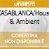 CASABLANCA/House & Ambient