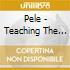 Pele - Teaching The History Of Teaching Geograp