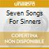 SEVEN SONGS FOR SINNERS