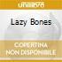LAZY BONES