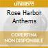 ROSE HARBOR ANTHEMS