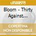 Bloom - Thirty Against Toast