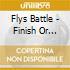 Flys Battle - Finish Or Begin