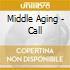 Middle Aging - Call