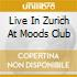 LIVE IN ZURICH AT MOODS CLUB