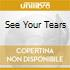 SEE YOUR TEARS