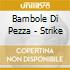 Bambole Di Pezza - Strike