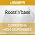 ROOTS'N'BASS