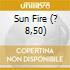 SUN FIRE (? 8,50)
