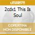 2CDX1 THIS IS SOUL
