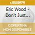 Eric Wood - Don't Just Dance