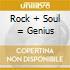 ROCK + SOUL = GENIUS