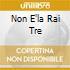 NON E'LA RAI TRE