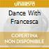 DANCE WITH FRANCESCA