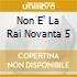 NON E' LA RAI NOVANTA 5