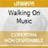 WALKING ON MUSIC