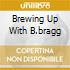 BREWING UP WITH B.BRAGG