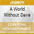 A WORLD WITHOUT DAVE