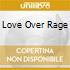 LOVE OVER RAGE