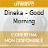 Dineka - Good Morning