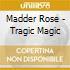 Madder Rose - Tragic Magic