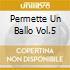 PERMETTE UN BALLO VOL.5