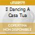 IL DANCING A CASA TUA