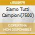 SIAMO TUTTI CAMPIONI(7500)