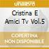 CRISTINA E AMICI TV VOL.5