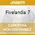 FIVELANDIA 7