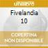 FIVELANDIA 10