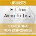 E I TUOI AMICI IN TV 9