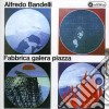Alfredo Bandelli - Fabbrica, Galera, Piazza