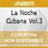 LA NOCHE CUBANA VOL.3