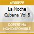LA NOCHE CUBANA VOL.8