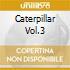 CATERPILLAR VOL.3