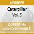 CATERPILLAR VOL.5