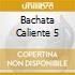 BACHATA CALIENTE 5