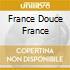 FRANCE DOUCE FRANCE