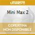 MINI MAX 2
