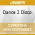 DANCE 2 DISCO
