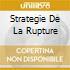 STRATEGIE DE LA RUPTURE