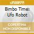 BIMBO TIME: UFO ROBOT