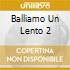 BALLIAMO UN LENTO 2