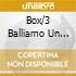 BOX/3 BALLIAMO UN LENTO